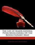 The Life of Major-General Peter Muhlenberg: Of the Revolutionary Army - Muhlenberg, Henry Augustus