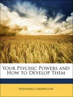 Your Psychic Powers and How to Develop Them - Carrington, Hereward