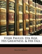 Herr Paulus: His Rise, His Greatness, & His Fall - Besant, Walter