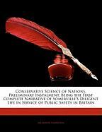 Conservative Science of Nations, Preliminary Instalment, Being the First Complete Narrative of Somerville's Diligent Life in Service of Public Safety - Somerville, Alexander