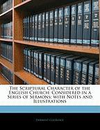 The Scriptural Character of the English Church: Considered in a Series of Sermons; With Notes and Illustrations - Coleridge, Derwent