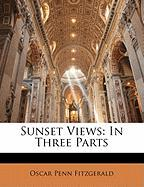 Sunset Views: In Three Parts - Fitzgerald, Oscar Penn