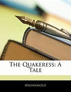 The Quakeress: A Tale - Anonymous