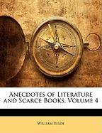 Anecdotes of Literature and Scarce Books, Volume 4