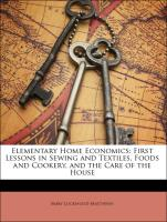 Elementary Home Economics: First Lessons in Sewing and Textiles, Foods and Cookery, and the Care of the House - Matthews, Mary Lockwood
