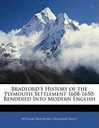 Bradford's History of the Plymouth Settlement 1608-1650: Rendered Into Modern English - Bradford, William; Paget, Valerian