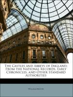 The Castles and Abbeys of England: From the National Records, Early Chronicles, and Other Standard Authorities
