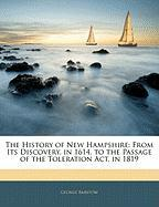 The History of New Hampshire: From Its Discovery, in 1614, to the Passage of the Toleration ACT, in 1819 - Barstow, George