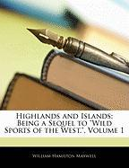 Highlands and Islands: Being a Sequel to