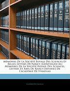 Memoires de La Societe Royale Des Sciences Et Belles-Lettres de Nancy. [Continued As] Memoires de La Societe Royale Des Sciences, Lettres Et Arts de N