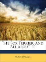The Fox Terrier, and All About It - Dalziel, Hugh; Maxtee, J