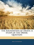 The Foundation of Death: A Study of the Drink-Question - Gustafson, Axel