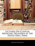Lectures on Clinical Medicine: Delivered at the Hotel-Dieu, Paris - Trousseau, Armand