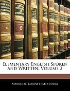 Elementary English Spoken and Written, Volume 3 - Lee, Arthur; Hodge, Lamont Foster