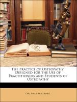 The Practice of Osteopathy: Designed for the Use of Practitioners and Students of Osteopathy