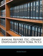 Annual Report, Etc. (Demilt Dispensary (New York, N.Y.)) - Anonymous