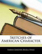 Sketches of American Character - Hale, Sarah Josepha Buell