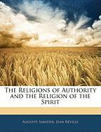The Religions of Authority and the Religion of the Spirit - Sabatier, Auguste; Rville, Jean