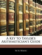 A Key to Taylor's Arithmetician's Guide - White, W. H.