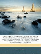 Christianity and Civilization in the South Pacific: The Influence of Missionaries Upon European Expansion in the Pacific During the Nineteenth Century - Young, William Allen