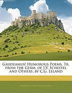 Gaudeamus! Humorous Poems, Tr. from the Germ. of J.V. Scheffel and Others, by C.G. Leland