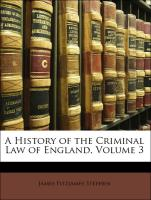 A History of the Criminal Law of England, Volume 3 - Stephen, James Fitzjames
