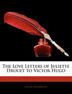 The Love Letters of Juliette Drouet to Victor Hugo