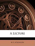 A Lecture - Atkinson, W. P.