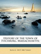 History of the Town of Fitchburg, Massachusetts; - Torrey, Rufus Campbell