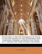 Two Essays: I. on the Assurance of Faith: II. on the Extent of the Atonement, and Universal Pardon, in Which the Views of T. Erski - Wardlaw, Ralph