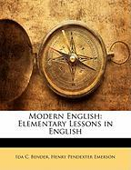 Modern English: Elementary Lessons in English - Bender, Ida C.; Emerson, Henry Pendexter