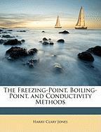 The Freezing-Point, Boiling-Point, and Conductivity Methods - Jones, Harry Clary