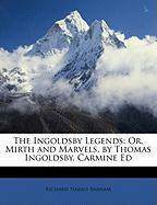 The Ingoldsby Legends: Or, Mirth and Marvels, by Thomas Ingoldsby. Carmine Ed