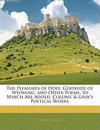 The Pleasures of Hope, Gertrude of Wyoming, and Other Poems. to Which Are Added, Collins' & Gray's Poetical Works