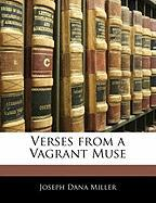 Verses from a Vagrant Muse - Miller, Joseph Dana