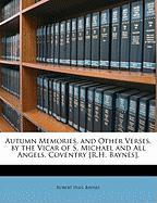 Autumn Memories, and Other Verses, by the Vicar of S. Michael and All Angels, Coventry [R.H. Baynes]. - Baynes, Robert Hall