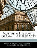 Faustus: A Romantic Drama: In Three Acts - Soane, George