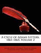 A Cycle of Adams Letters, 1861-1865, Volume 2 - Adams, Henry; Adams, Charles Francis; Ford, Worthington Chauncey
