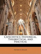 Catechetics: Historical, Theorectical, and Practical - Ziegler, Heinrich
