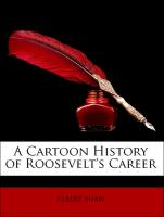 A Cartoon History of Roosevelt's Career - Shaw, Albert