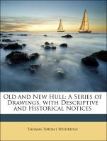 Old and New Hull: A Series of Drawings, with Descriptive and Historical Notices - Wildridge, Thomas Tindall