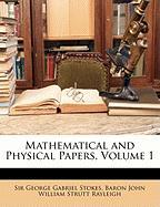 Mathematical and Physical Papers, Volume 1 - Stokes, George Gabriel; Rayleigh, Baron John William Strutt