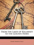 From the Lakes of Killarney to the Golden Horn - Field, Henry M.