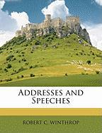 Addresses and Speeches - Winthrop, Robert Charles