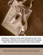 Service Book for the Church of the Saviour: With a Collection of Psalms and Hymns for Christian Worship - Waterston, Robert Cassie; Greenwood, Francis William Pitt