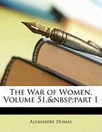 The War of Women, Volume 51, Part 1 - Dumas, Alexandre