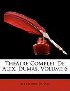 Théâtre Complet De Alex. Dumas, Volume 6 (French Edition)