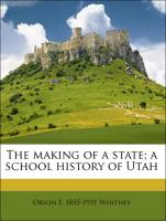 The making of a state; a school history of Utah - Whitney, Orson F. 1855-1931