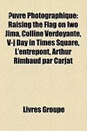 Uvre Photographique: Raising the Flag on Iwo Jima, Colline Verdoyante, V-J Day in Times Square, L'Entrepont, Arthur Rimbaud Par Carjat