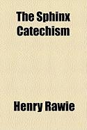 The Sphinx Catechism - Rawie, Henry Christian